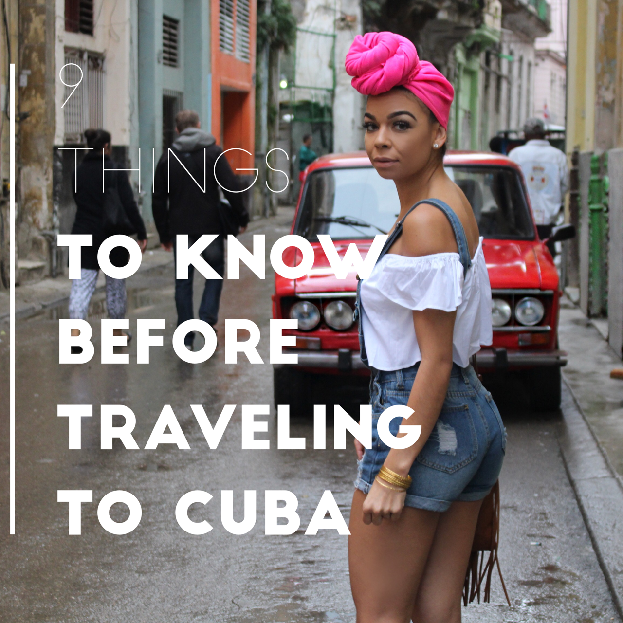 9 Things to Know Before Traveling to Cuba | The B Werd