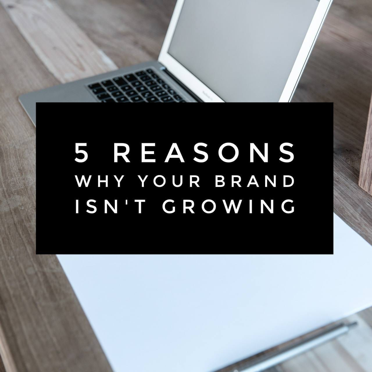 5 Reasons Your Brand Isn't Growing | The B Werd