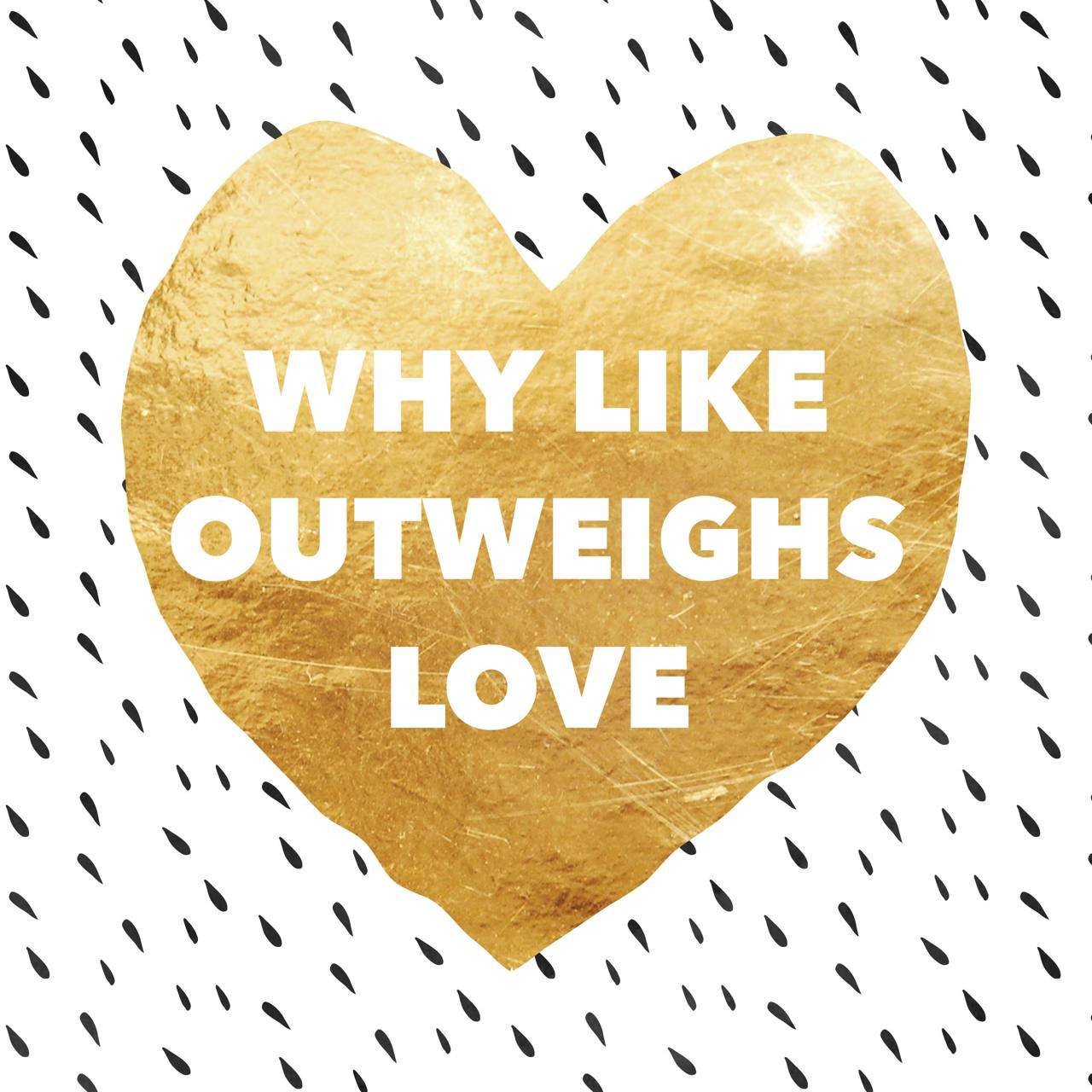 Why Like Outweighs Love | The B Werd